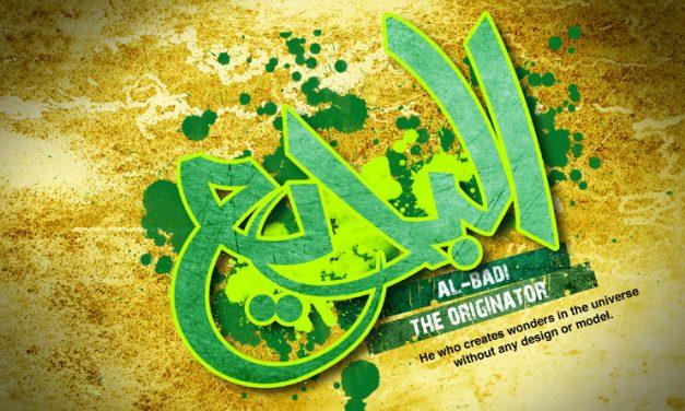 The 99 Divine attributes of Allah – Part 33 – Attribute 95 – Badi – The Unprecedented